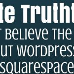 Website Truthtellers: Don't believe the hype about WordPress or Squarespace