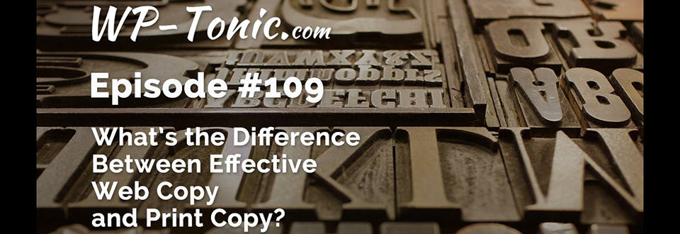 WP-Tonic 109: Web copy vs. print copy
