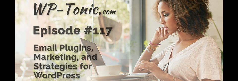 WP-Tonic 117: Email Marketing and WordPress