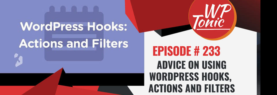 """233 WP-Tonic Round Table Show """"WordPress Hooks, Actions and Filters"""""""
