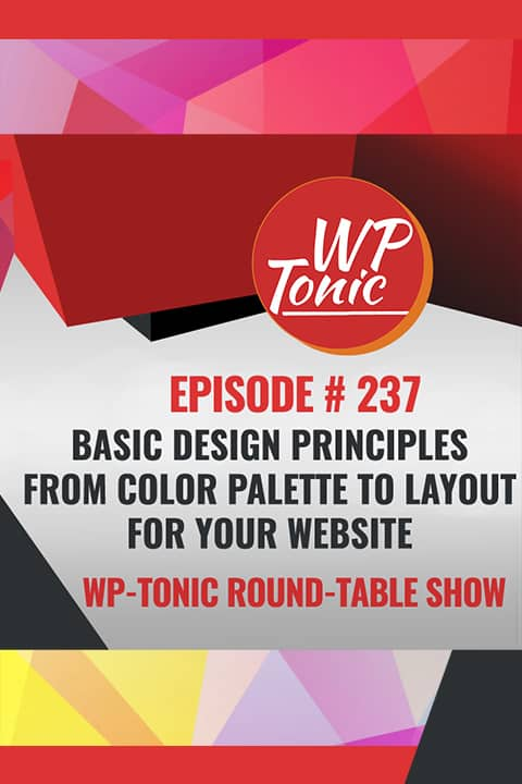 WP-Tonic episode 237: design principles from color palettes to layout